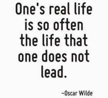 One's real life is so often the life that one does not lead. by Quotr