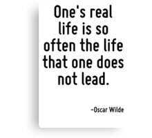 One's real life is so often the life that one does not lead. Canvas Print
