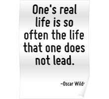 One's real life is so often the life that one does not lead. Poster