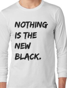 Nothing Is The New Black Long Sleeve T-Shirt