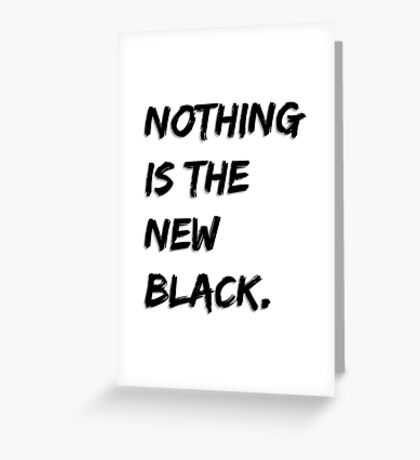 Nothing Is The New Black Greeting Card