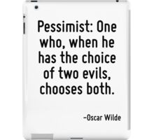 Pessimist: One who, when he has the choice of two evils, chooses both. iPad Case/Skin