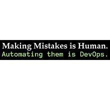 Automating Mistakes is DevOps Photographic Print