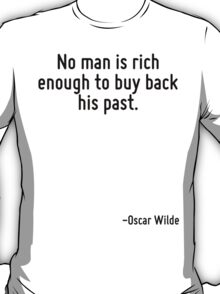 No man is rich enough to buy back his past. T-Shirt