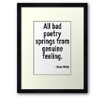 All bad poetry springs from genuine feeling. Framed Print