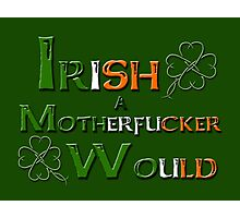 Irish A Motherfucker Would Photographic Print