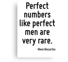Perfect numbers like perfect men are very rare. Canvas Print