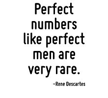 Perfect numbers like perfect men are very rare. Photographic Print