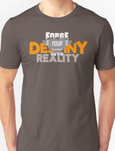 FORGE YOUR DESTINY, INTO REALITY!!! Unisex T-Shirt