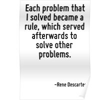 Each problem that I solved became a rule, which served afterwards to solve other problems. Poster