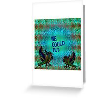 We Could Fly Greeting Card