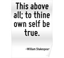 This above all; to thine own self be true. Poster
