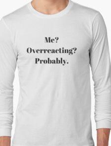 Overreacting T-Shirt Long Sleeve T-Shirt