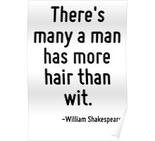 There's many a man has more hair than wit. Poster