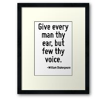 Give every man thy ear, but few thy voice. Framed Print
