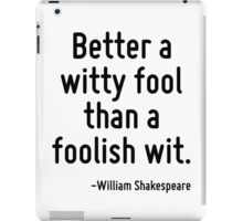 Better a witty fool than a foolish wit. iPad Case/Skin