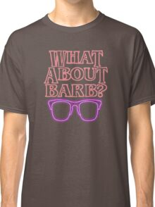 What About Barb ? Classic T-Shirt