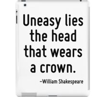 Uneasy lies the head that wears a crown. iPad Case/Skin
