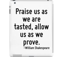 Praise us as we are tasted, allow us as we prove. iPad Case/Skin