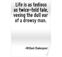 Life is as tedious as twice-told tale, vexing the dull ear of a drowsy man. Poster