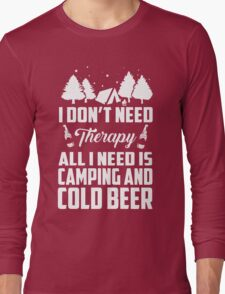 I do not need therapy all i need is camping and cold beer Long Sleeve T-Shirt