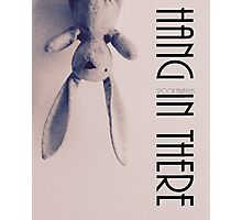 Hang In There - Motivational Poster Photographic Print