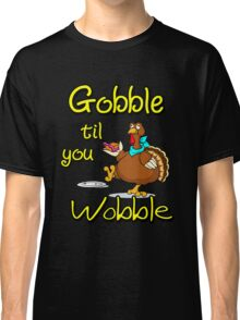 Funny Gobble Til You Wobble Thanksgiving Party Gift T-Shirt Classic T-Shirt