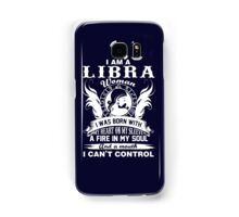 I am a libra woman i was born with my heart on my sleeve a fire in my soul and a mouth  Samsung Galaxy Case/Skin