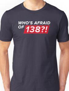 Who's afraid of 138?! Unisex T-Shirt