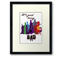 It's good being bad Framed Print