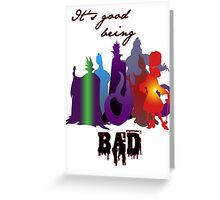 It's good being bad Greeting Card