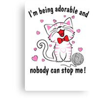 I'm being adorable and nobody can stop me! Canvas Print