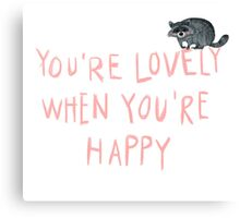 YOU'RE LOVELY WHEN YOU'RE HAPPY Canvas Print