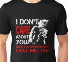 Dragon Ball Z - I Don't Care About You But If You Harm My Son I Will Kill You Unisex T-Shirt