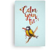 Calm Your Tit Canvas Print