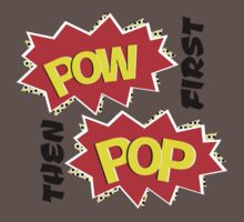 POW first THEN pop Baby Tee
