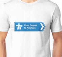From despair to nowhere road sign  Unisex T-Shirt