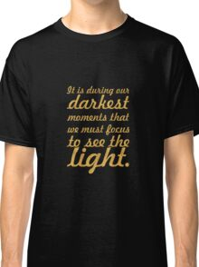 """It is during our darkets... """"Aristotle Onassis"""" Inspirational Quote Classic T-Shirt"""