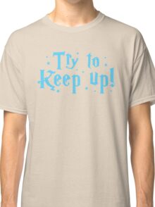 try to keep up (magic) Classic T-Shirt