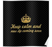 Keep calm and new dp coming soon... Inspirational Quote (Square) Poster