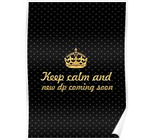 Keep calm and new dp coming soon... Inspirational Quote Poster