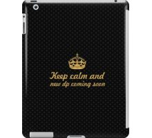Keep calm and new dp coming soon... Inspirational Quote iPad Case/Skin