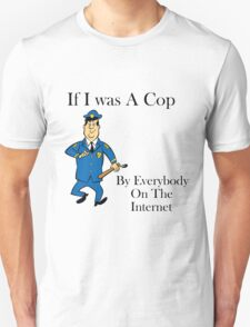 if i was a cop Unisex T-Shirt
