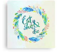 Eat Shit & Die Canvas Print