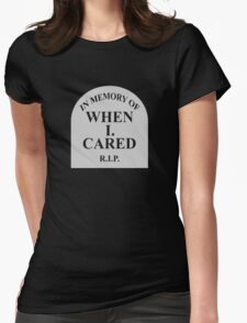 In Memory Of When I Cared Womens Fitted T-Shirt