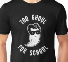 Too Ghoul For School - Funny Halloween Ghost Unisex T-Shirt
