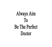 Always Aim To Be The Perfect Doctor  by supernova23