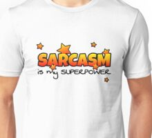 Sarcasm is my Superpower Unisex T-Shirt