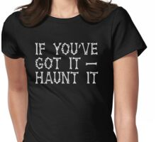 If you've got it HAUNT IT (funny Halloween bones ghost design) Womens Fitted T-Shirt