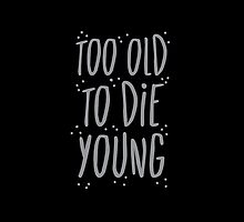 too old to die young by jazzydevil